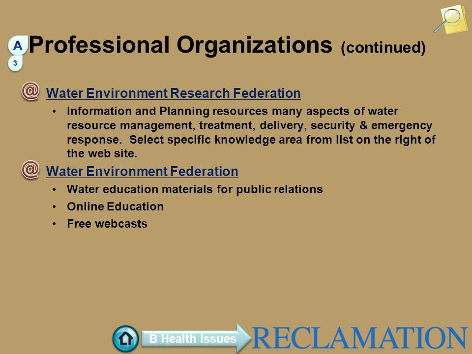 Professional Organizations (continued) Water Environment Research Federation Information and Planning resources many aspects of water resource managem
