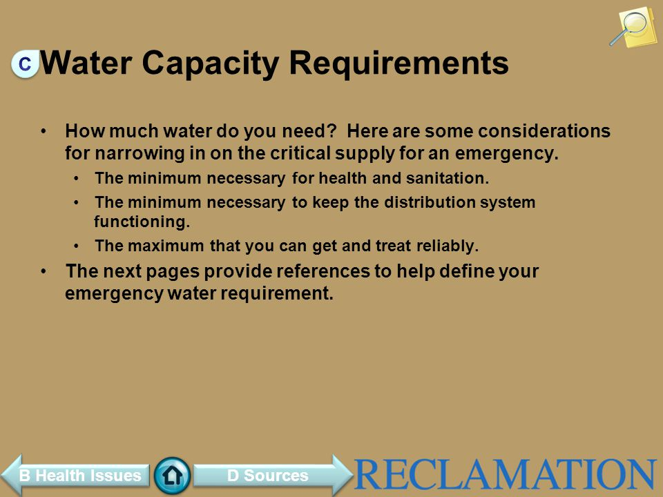 Water Capacity Requirements How much water do you need? Here are some considerations for narrowing in on the critical supply for an emergency. The min