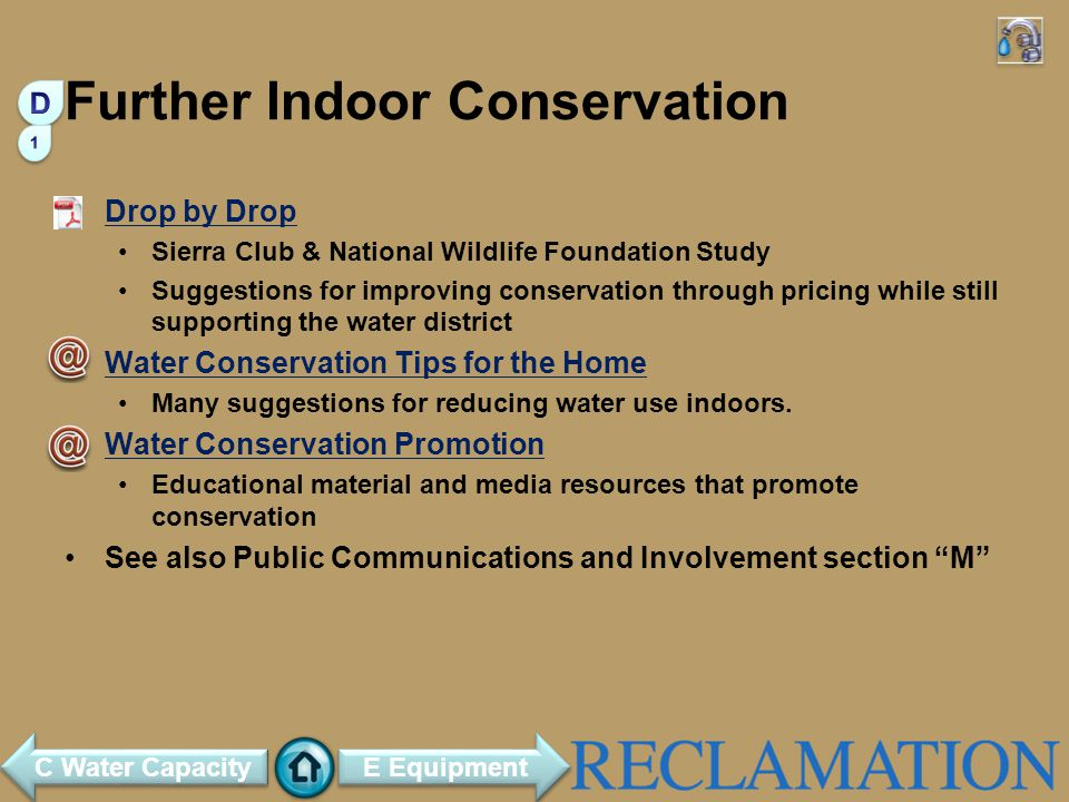 Further Indoor Conservation Drop by Drop Sierra Club & National Wildlife Foundation Study Suggestions for improving conservation through pricing while still supporting the water district Water Conservation Tips for the Home Many suggestions for reducing water use indoors.