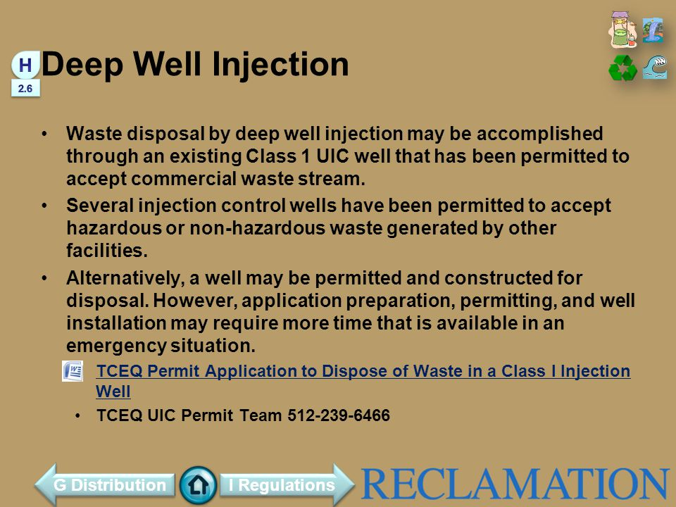 Deep Well Injection Waste disposal by deep well injection may be accomplished through an existing Class 1 UIC well that has been permitted to accept commercial waste stream.