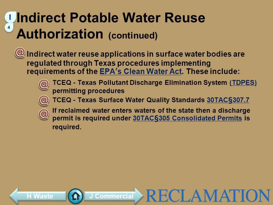 Indirect Potable Water Reuse Authorization (continued) Indirect water reuse applications in surface water bodies are regulated through Texas procedures implementing requirements of the EPAs Clean Water Act.