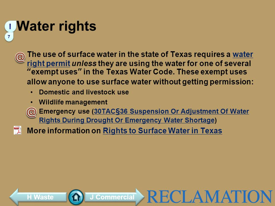Water rights The use of surface water in the state of Texas requires a water right permit unless they are using the water for one of severalexempt uses in the Texas Water Code.