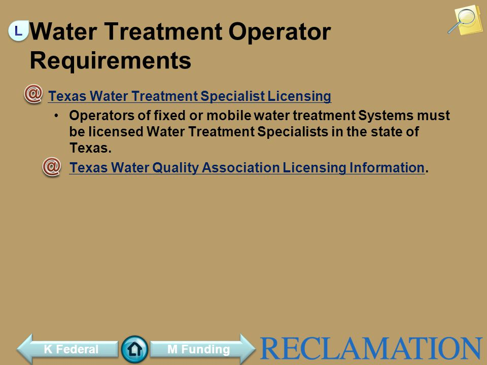 Water Treatment Operator Requirements Texas Water Treatment Specialist Licensing Operators of fixed or mobile water treatment Systems must be licensed Water Treatment Specialists in the state of Texas.