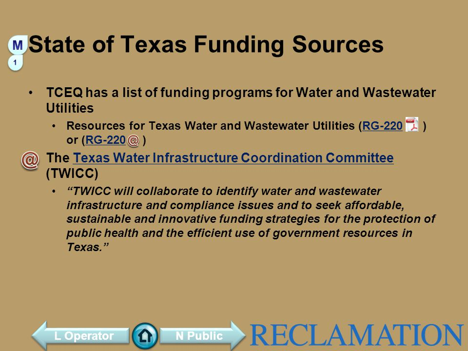 State of Texas Funding Sources TCEQ has a list of funding programs for Water and Wastewater Utilities Resources for Texas Water and Wastewater Utilities (RG-220 ) or (RG-220 )RG-220 The Texas Water Infrastructure Coordination Committee (TWICC)Texas Water Infrastructure Coordination Committee TWICC will collaborate to identify water and wastewater infrastructure and compliance issues and to seek affordable, sustainable and innovative funding strategies for the protection of public health and the efficient use of government resources in Texas.