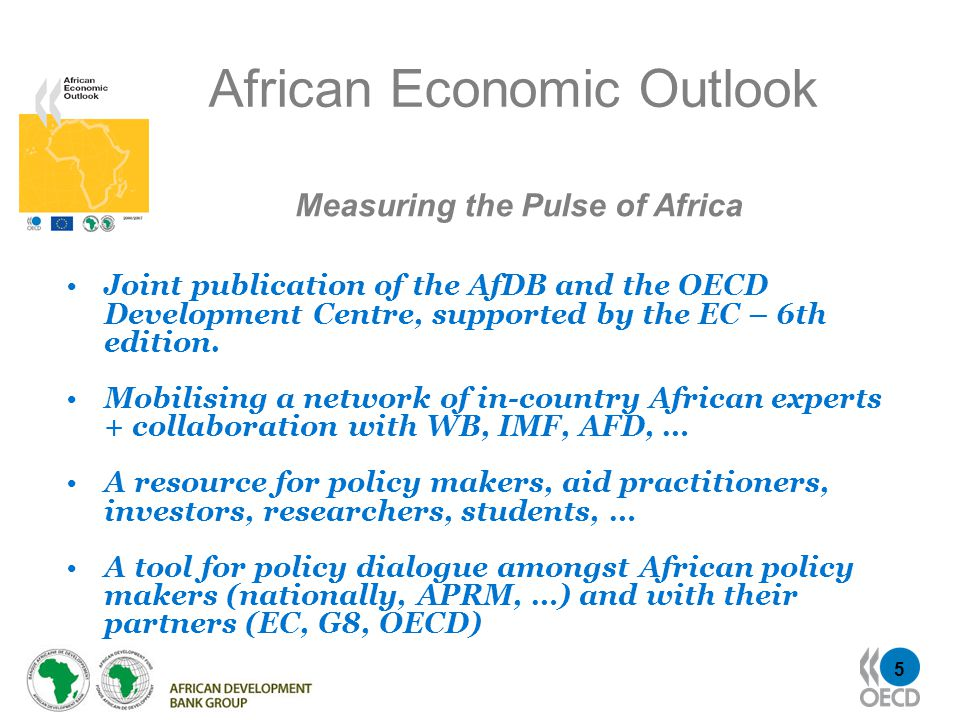 5 African Economic Outlook Joint publication of the AfDB and the OECD Development Centre, supported by the EC – 6th edition.