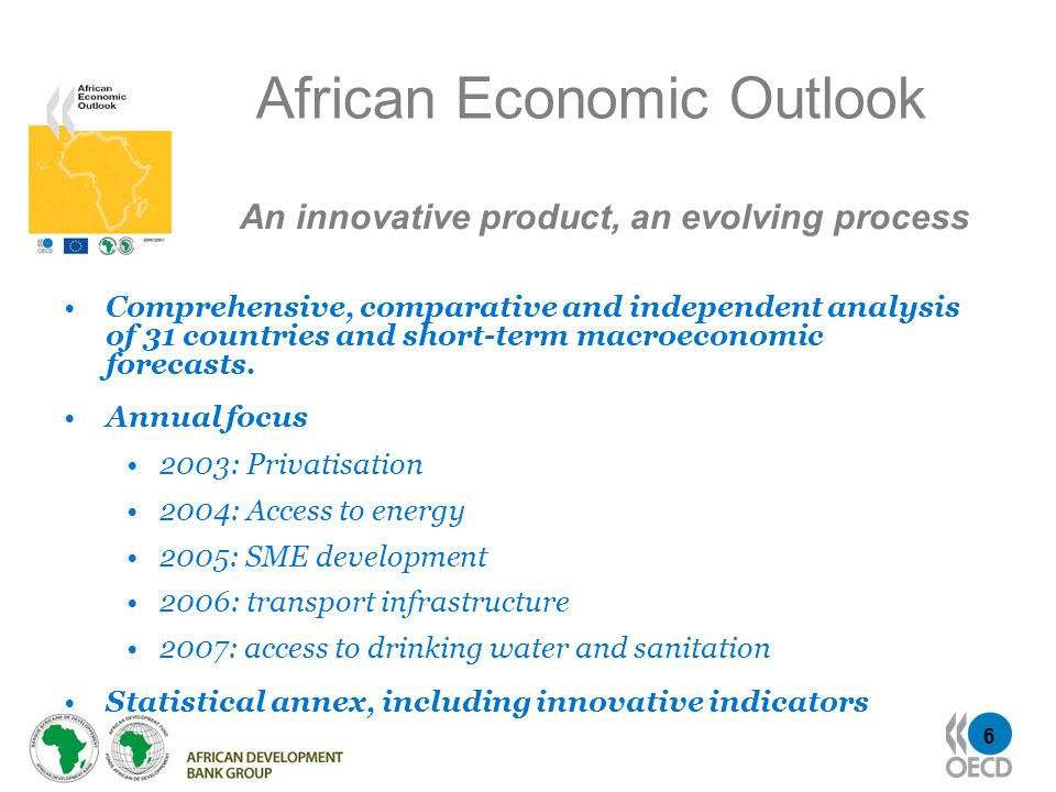 6 African Economic Outlook Comprehensive, comparative and independent analysis of 31 countries and short-term macroeconomic forecasts.