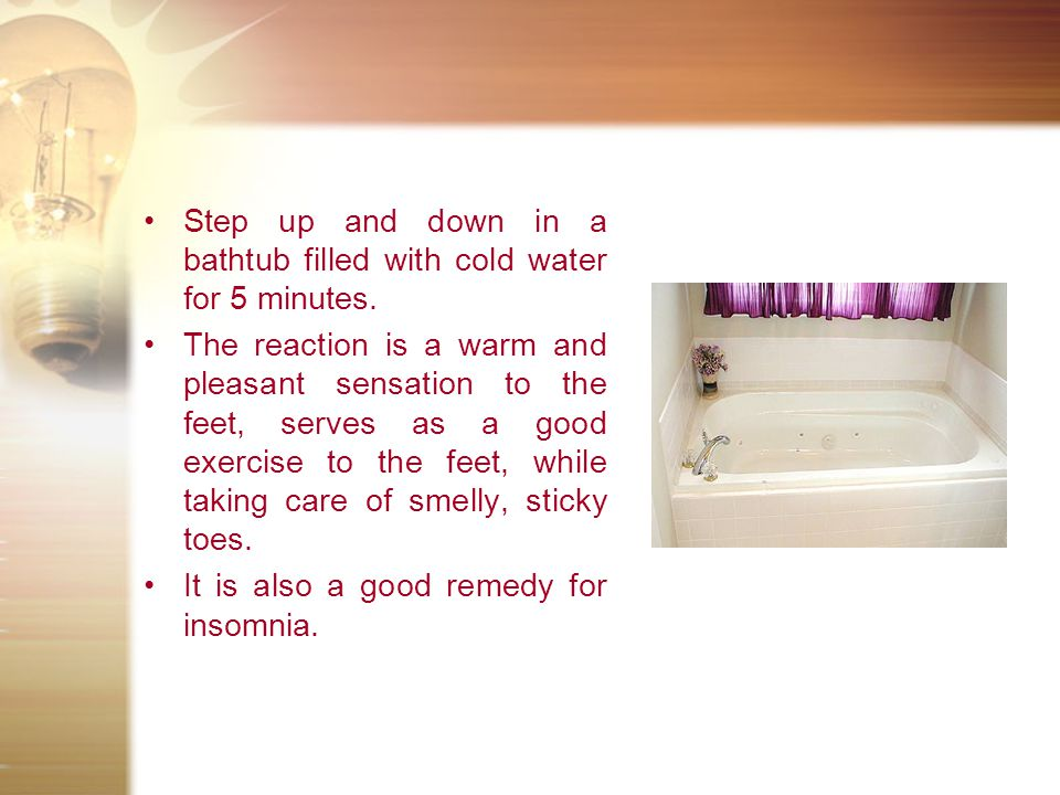 Step up and down in a bathtub filled with cold water for 5 minutes.