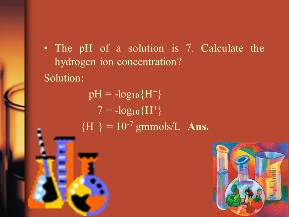 The pH of a solution is 7.Calculate the hydrogen ion concentration.