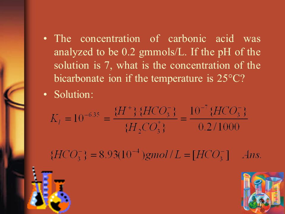 The concentration of carbonic acid was analyzed to be 0.2 gmmols/L.