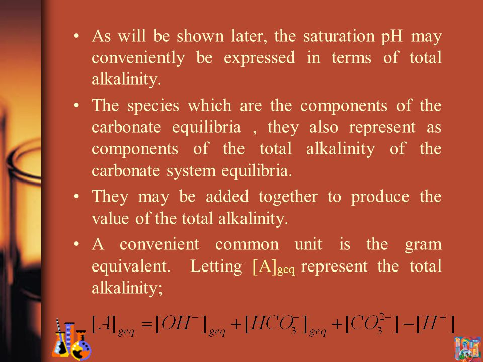 As will be shown later, the saturation pH may conveniently be expressed in terms of total alkalinity.