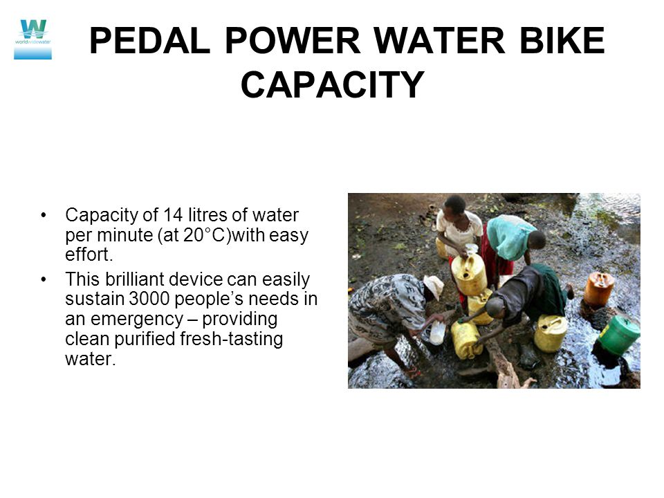 PEDAL POWER WATER BIKE CAPACITY Capacity of 14 litres of water per minute (at 20°C)with easy effort.