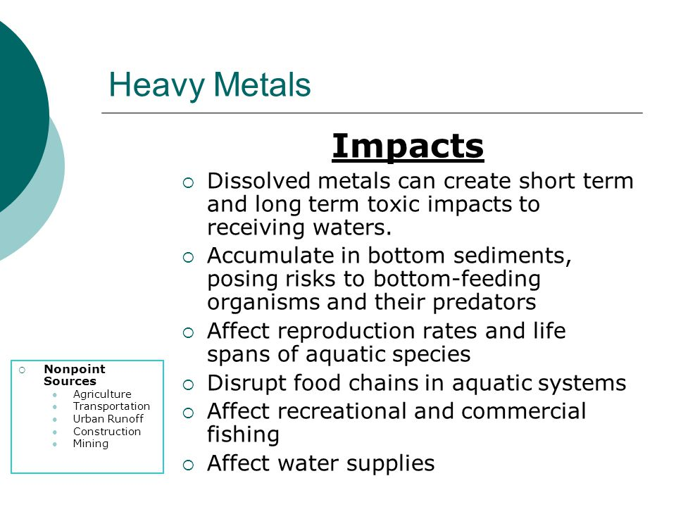 Heavy Metals Nonpoint Sources Agriculture Transportation Urban Runoff Construction Mining Impacts Dissolved metals can create short term and long term