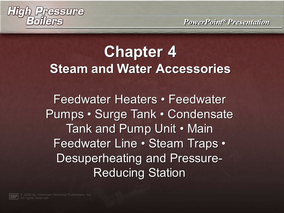 Chapter 4 Steam and Water Accessories Turbine feedwater pumps are positive-displacement pumps and require an open discharge valve when starting.