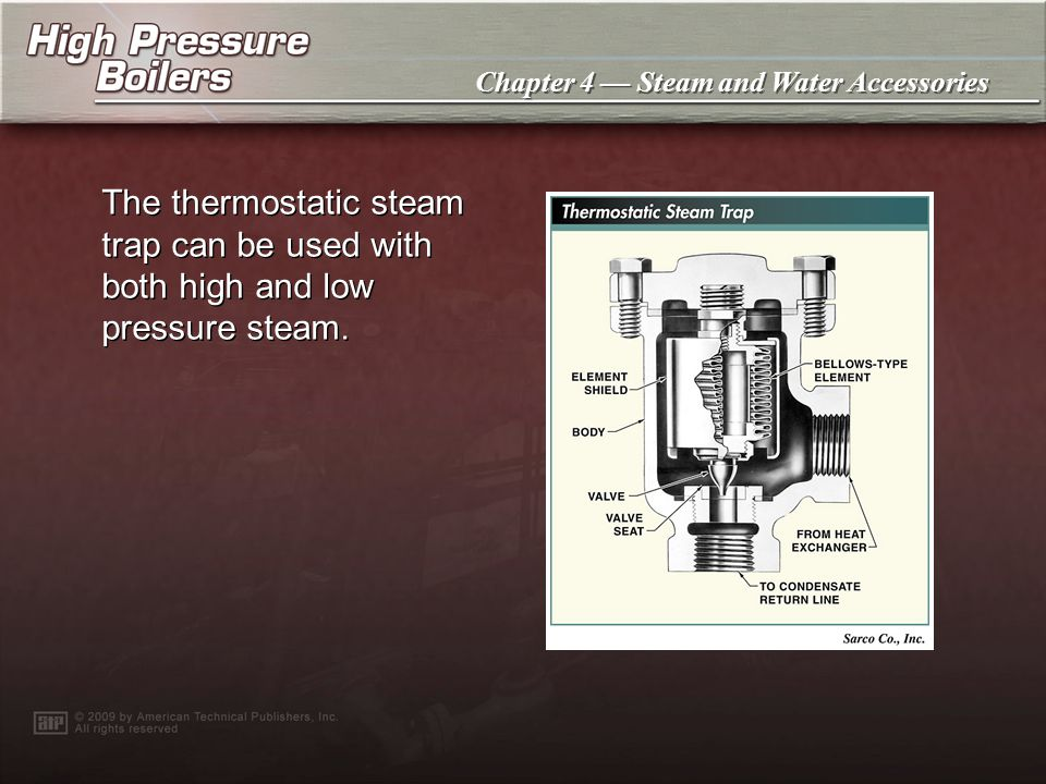 Chapter 4 Steam and Water Accessories Steam traps are located in the system wherever steam releases its heat and condenses. Steam strainers are instal