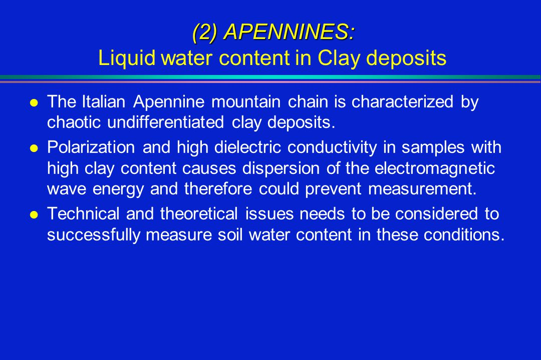 (2) APENNINES: (2) APENNINES: Liquid water content in Clay deposits l The Italian Apennine mountain chain is characterized by chaotic undifferentiated clay deposits.