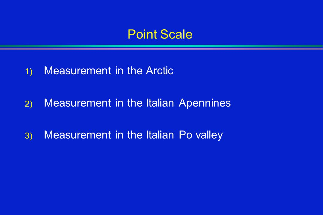 Point Scale 1) Measurement in the Arctic 2) Measurement in the Italian Apennines 3) Measurement in the Italian Po valley