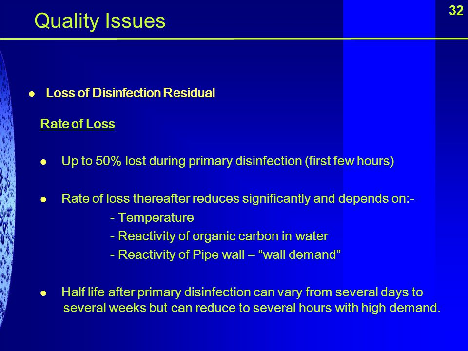 32 Loss of Disinfection Residual Quality Issues Rate of Loss Up to 50% lost during primary disinfection (first few hours) Rate of loss thereafter redu