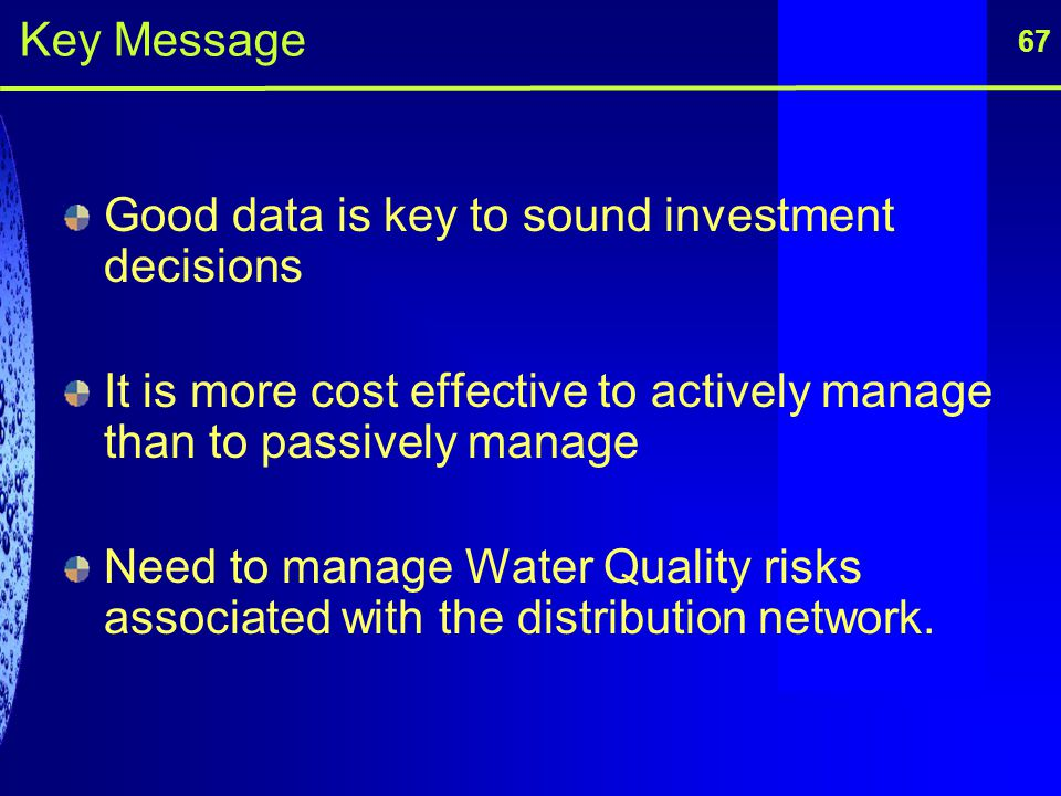 Good data is key to sound investment decisions It is more cost effective to actively manage than to passively manage Need to manage Water Quality risk