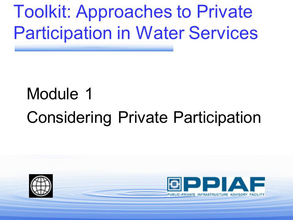 Toolkit: Approaches to Private Participation in Water Services Module 1 Considering Private Participation