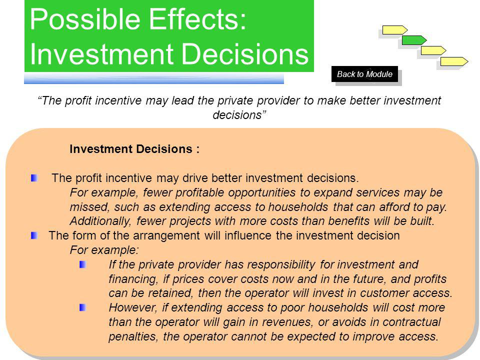Possible Effects: Investment Decisions The profit incentive may lead the private provider to make better investment decisions Investment Decisions : The profit incentive may drive better investment decisions.
