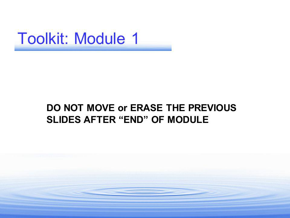 Toolkit: Module 1 DO NOT MOVE or ERASE THE PREVIOUS SLIDES AFTER END OF MODULE