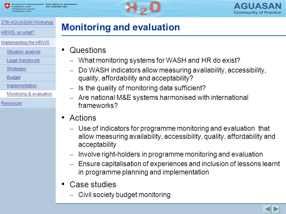 Monitoring and evaluation Questions What monitoring systems for WASH and HR do exist? Do WASH indicators allow measuring availability, accessibility,