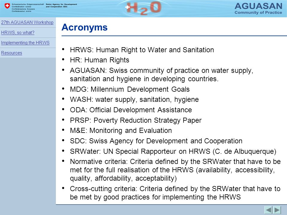 Acronyms HRWS: Human Right to Water and Sanitation HR: Human Rights AGUASAN: Swiss community of practice on water supply, sanitation and hygiene in de