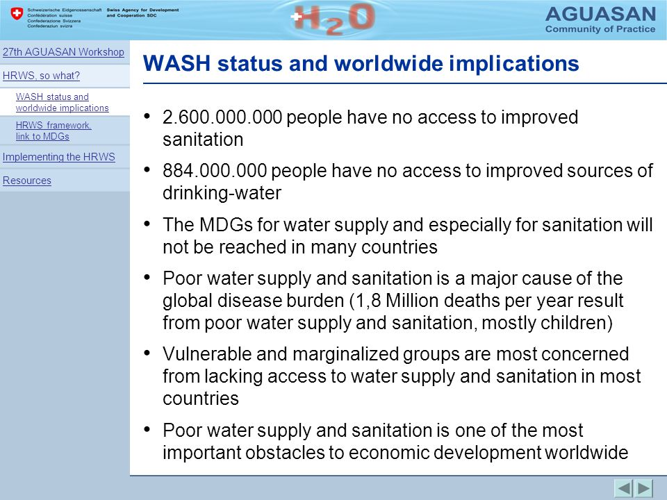 WASH status and worldwide implications 2.600.000.000 people have no access to improved sanitation 884.000.000 people have no access to improved source