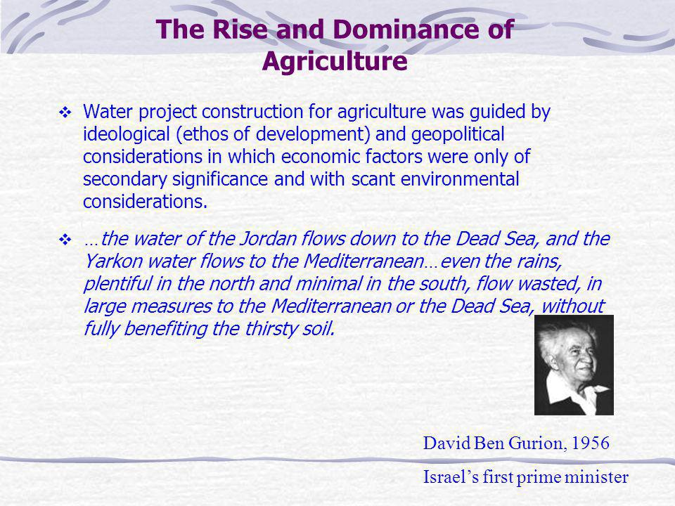The Rise and Dominance of Agriculture Water project construction for agriculture was guided by ideological (ethos of development) and geopolitical con