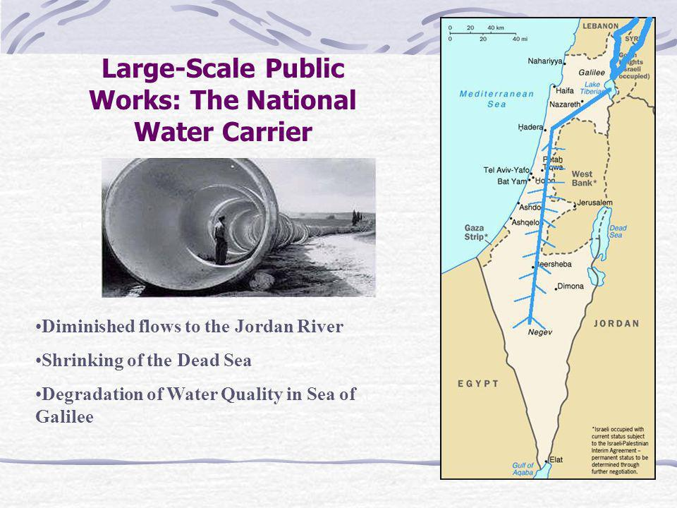 Large-Scale Public Works: The National Water Carrier Diminished flows to the Jordan River Shrinking of the Dead Sea Degradation of Water Quality in Sea of Galilee