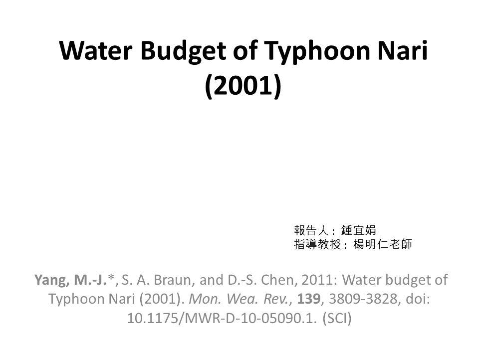 Water Budget of Typhoon Nari (2001) Yang, M.-J.*, S.