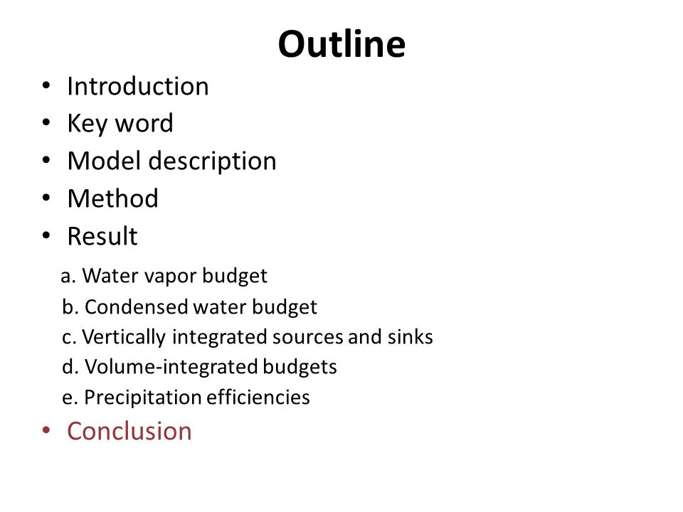 Outline Introduction Key word Model description Method Result a. Water vapor budget b. Condensed water budget c. Vertically integrated sources and sin