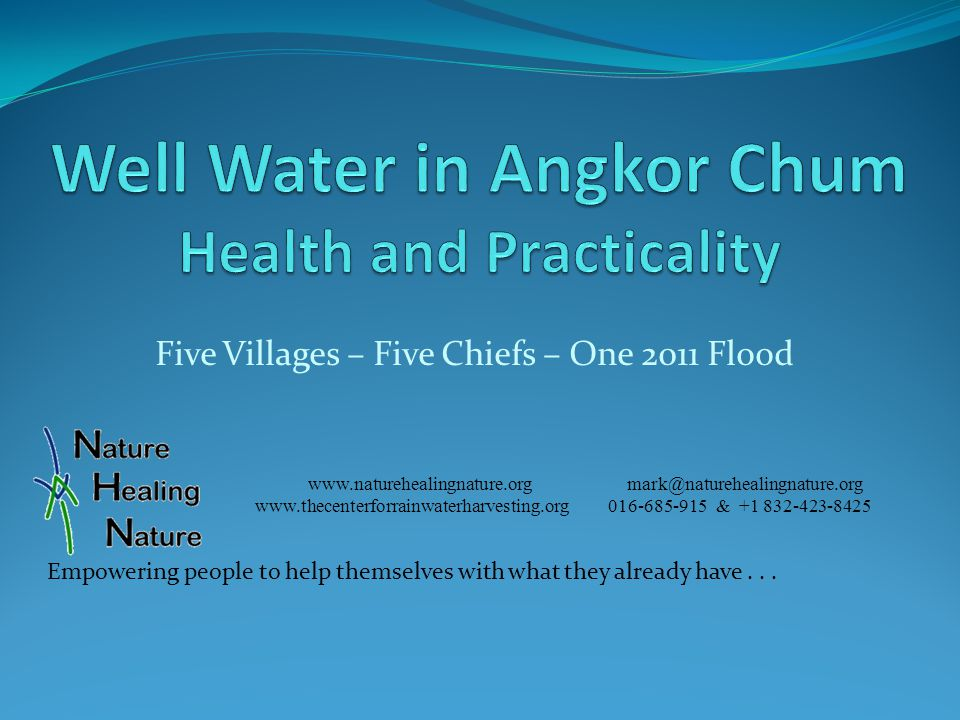 Five Villages – Five Chiefs – One 2011 Flood www.naturehealingnature.org mark@naturehealingnature.org www.thecenterforrainwaterharvesting.org 016-685-915 & +1 832-423-8425 Empowering people to help themselves with what they already have...