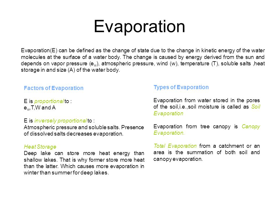 Evaporation Evaporation(E) can be defined as the change of state due to the change in kinetic energy of the water molecules at the surface of a water body.