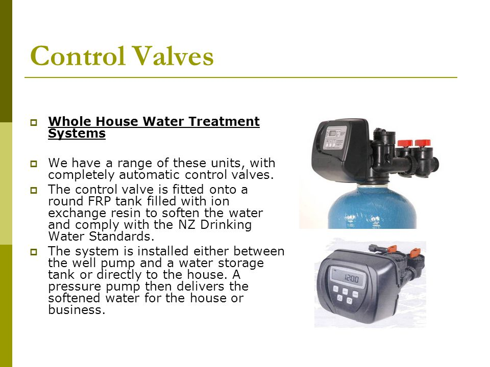 Control Valves Whole House Water Treatment Systems We have a range of these units, with completely automatic control valves.