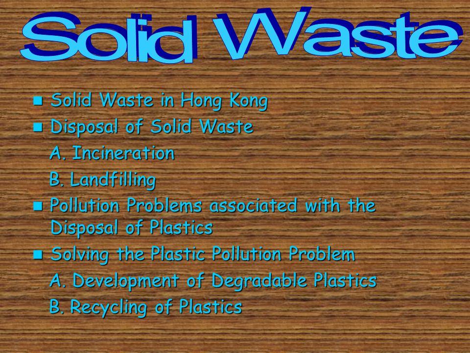 Solid Waste in Hong Kong Solid Waste in Hong Kong Disposal of Solid Waste Disposal of Solid Waste A.