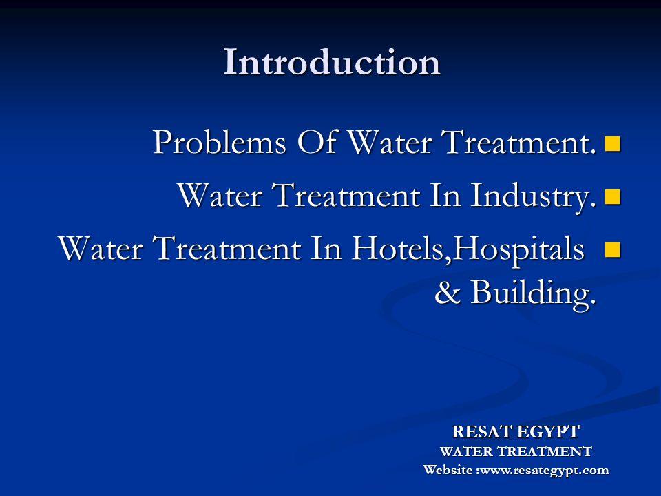 معالجة المياه RESAT EGYPT WATER TREATMENT Website :www.resategypt.com WATER TREATMENT By Chemist Ayman Awny