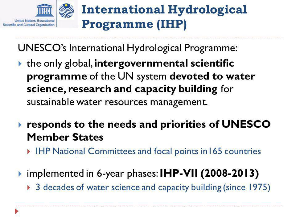 International Hydrological Programme (IHP) UNESCOs International Hydrological Programme: the only global, intergovernmental scientific programme of th