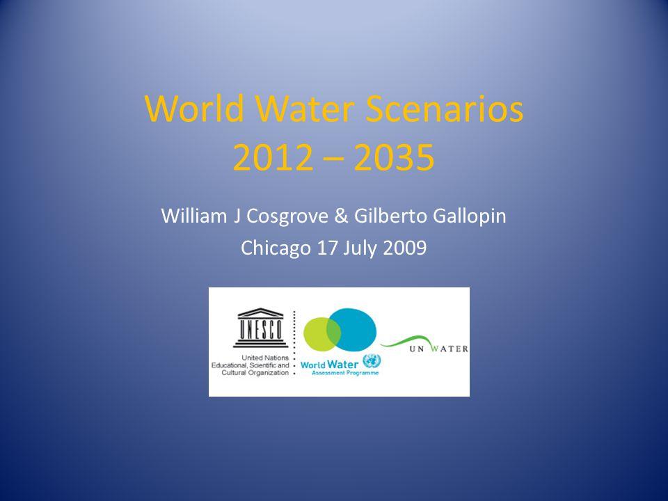 World Water Scenarios 2012 – 2035 William J Cosgrove & Gilberto Gallopin Chicago 17 July 2009