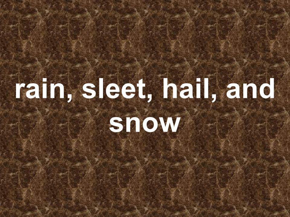 rain, sleet, hail, and snow
