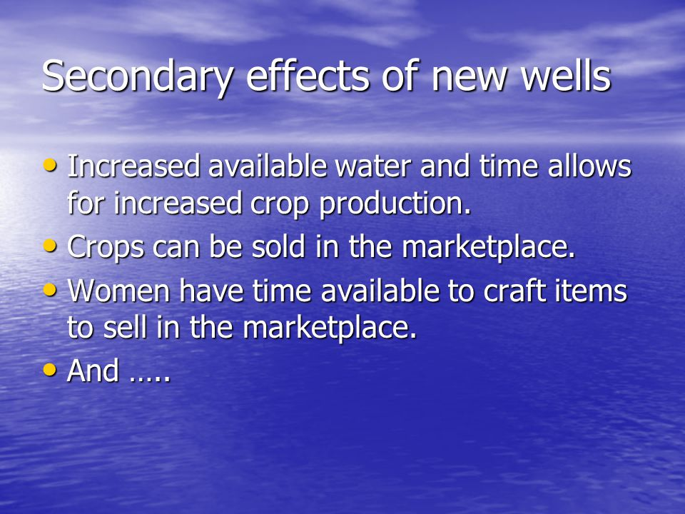 Secondary effects of new wells Increased available water and time allows for increased crop production.