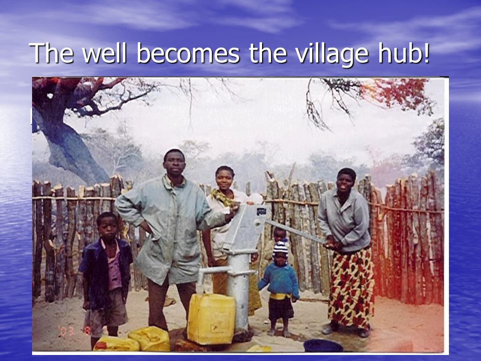 The well becomes the village hub! Picture here…