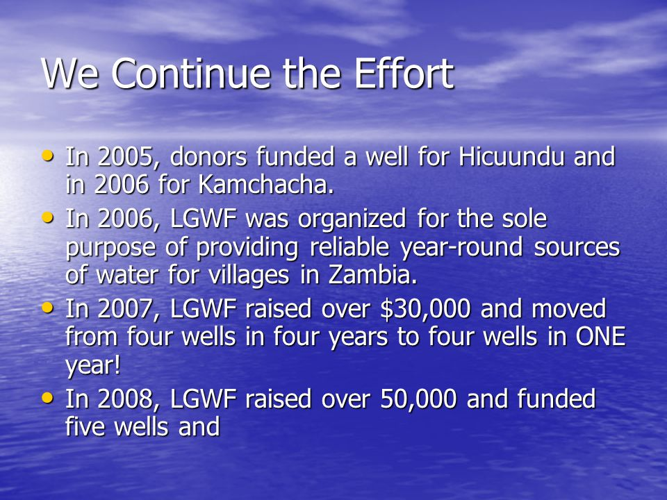 We Continue the Effort In 2005, donors funded a well for Hicuundu and in 2006 for Kamchacha.