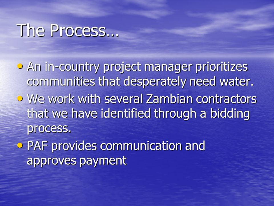 The Process… An in-country project manager prioritizes communities that desperately need water.