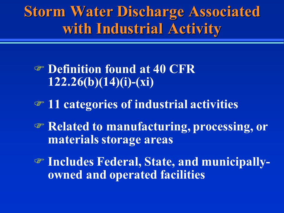 Regulated Industrial Activities F Facilities Subject to Standards (i) F Heavy Manufacturing (ii) F Mining/Oil and Gas (iii) F Hazardous Waste Facilities (iv) F Landfills (v) F Recycling Facilities (vi) F Steam Electric Power Plants (vii) F Transportation Industries (viii) F Sewage Treatment Plants (ix)