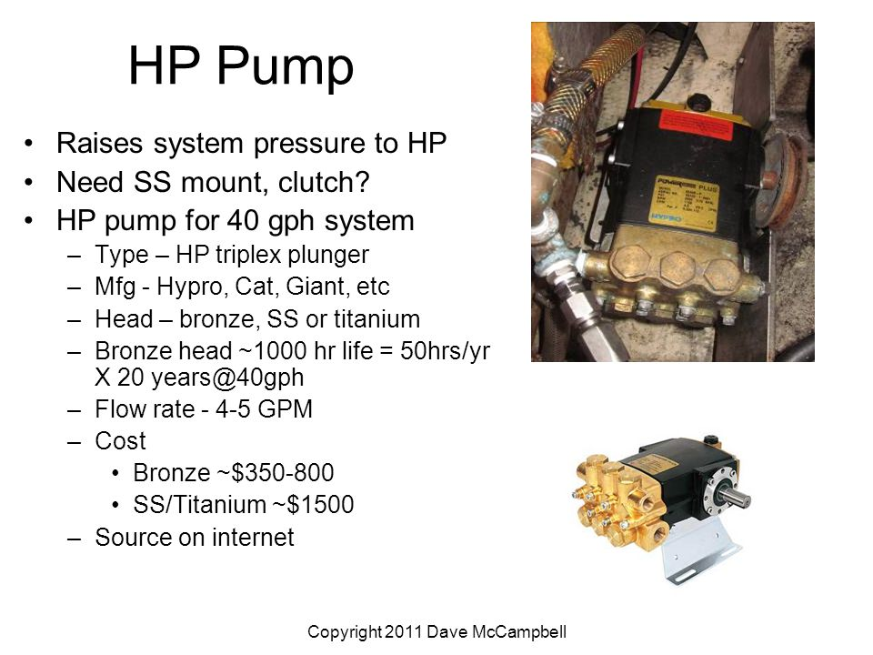 Copyright 2011 Dave McCampbell HP Pump Raises system pressure to HP Need SS mount, clutch.