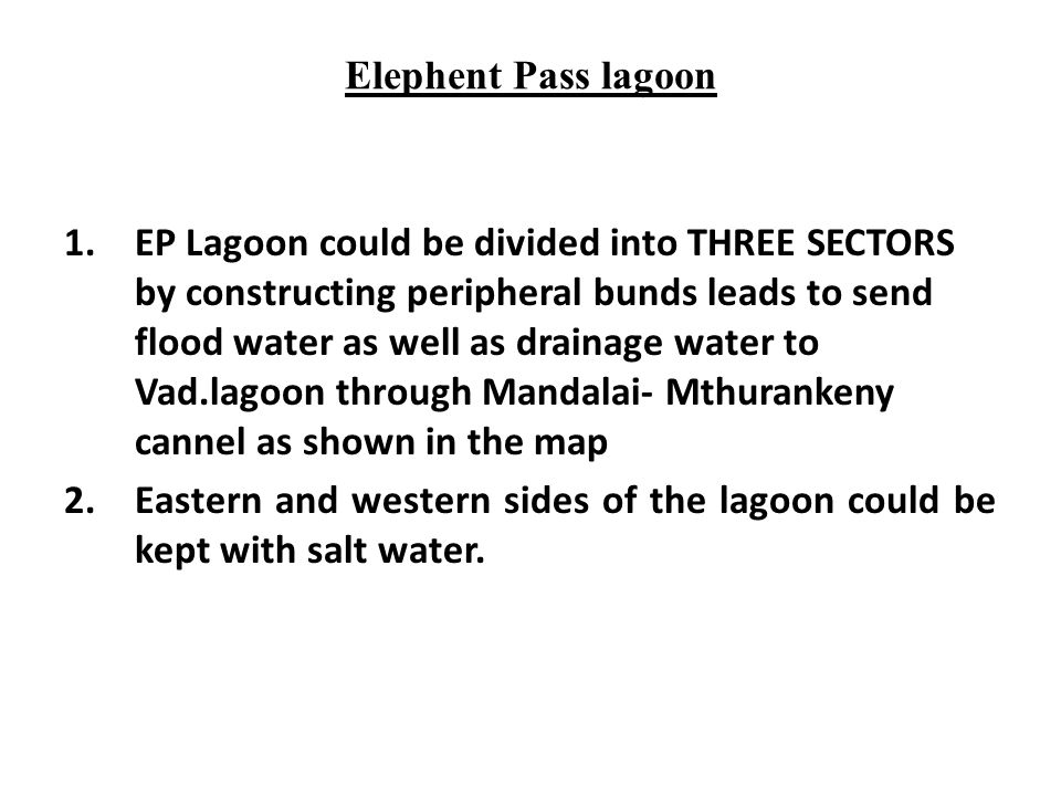 Elephent Pass lagoon 1.EP Lagoon could be divided into THREE SECTORS by constructing peripheral bunds leads to send flood water as well as drainage wa