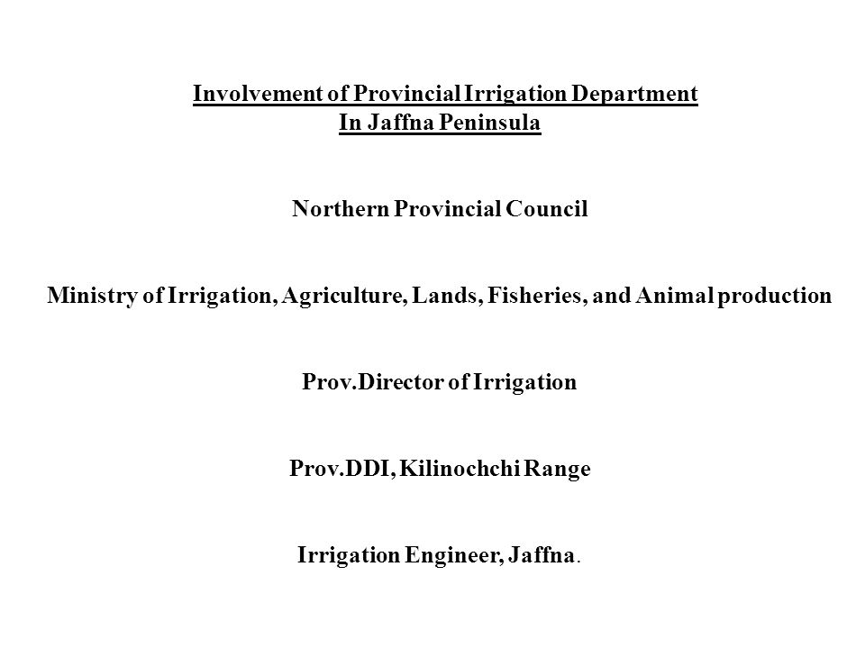 Involvement of Provincial Irrigation Department In Jaffna Peninsula Northern Provincial Council Ministry of Irrigation, Agriculture, Lands, Fisheries,