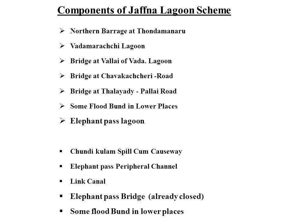 Components of Jaffna Lagoon Scheme Northern Barrage at Thondamanaru Vadamarachchi Lagoon Bridge at Vallai of Vada. Lagoon Bridge at Chavakachcheri -Ro