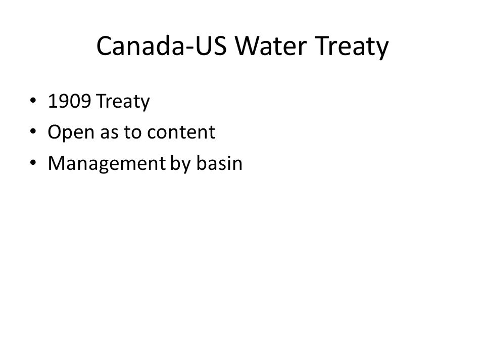 Canada-US Water Treaty 1909 Treaty Open as to content Management by basin